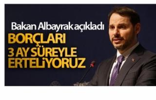 Bakan Albayrak: 'Kredi borçlarını 3 ay süreyle...