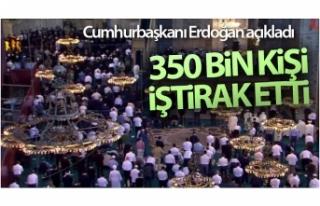Cumhurbaşkanı Erdoğan: '350 bin kişi bugün...