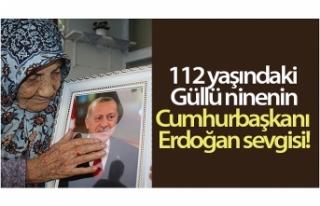 112 yaşındaki Güllü nine, Cumhurbaşkanı Erdoğan'a...