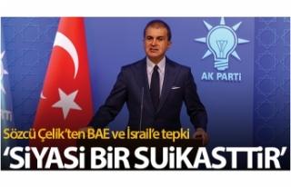 AK Parti Sözcüsü Çelik'ten BAE ve İsrail'e...