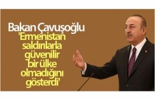Bakan Çavuşoğlu: 'Ermenistan saldırılarla...