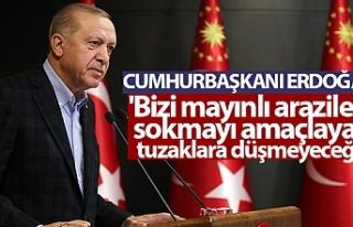 Cumhurbaşkanı Erdoğan: 'Bizi mayınlı arazilere...