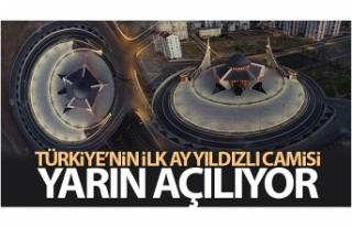 Türkiye'nin ilk ay yıldızlı camisi yarın...