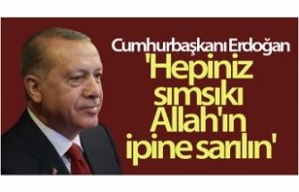Cumhurbaşkanı Erdoğan: 'Hepiniz toptan sımsıkı Allah'ın ipine sarılın'