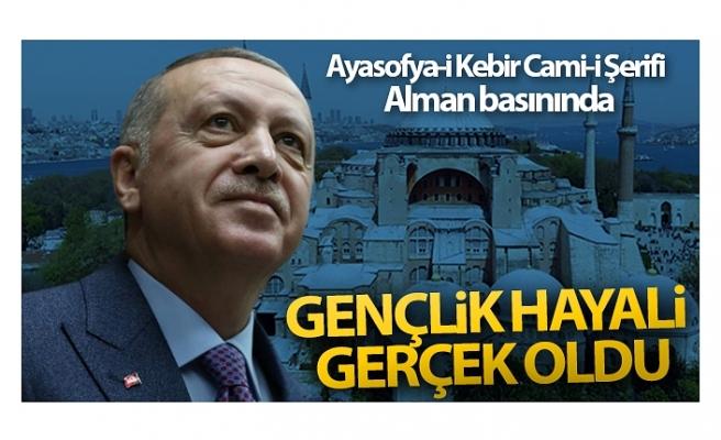 Ayasofya-i Kebir Cami-i Şerifi Alman basınında: 'Erdoğan'ın gençlik hayali gerçek oldu'