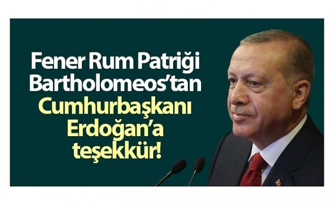 Fener Rum Patriği Bartholomeos'tan Cumhurbaşkanı Erdoğan'a teşekkür