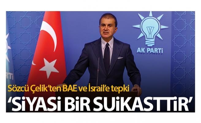 AK Parti Sözcüsü Çelik'ten BAE ve İsrail'e tepki