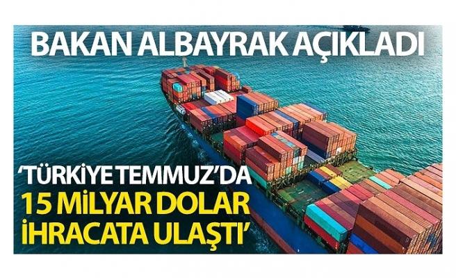 """Bakan Albayrak: """"Türkiye, Temmuz ayında 15 milyar dolar ihracata ulaştı"""""""
