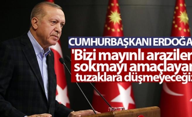 Cumhurbaşkanı Erdoğan: 'Bizi mayınlı arazilere sokmayı amaçlayan tuzaklara düşmeyeceğiz'