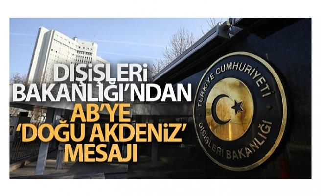 Dışişleri Bakanlığı'ndan AB'ye 'Doğu Akdeniz' mesajı