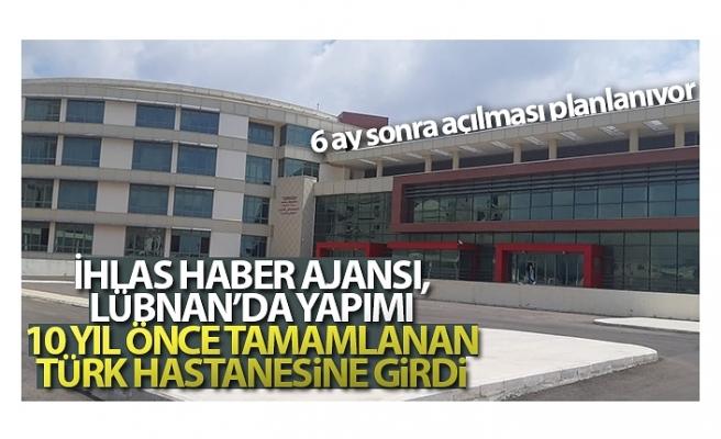 İhlas Haber Ajansı, Lübnan'da 10 yıl önce yapımı tamamlanan Türk hastanesine girdi