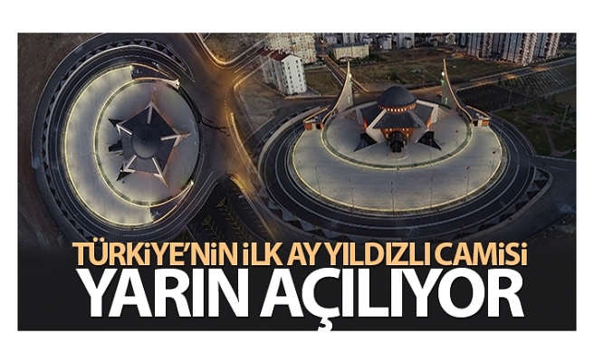 Türkiye'nin ilk ay yıldızlı camisi yarın açılıyor
