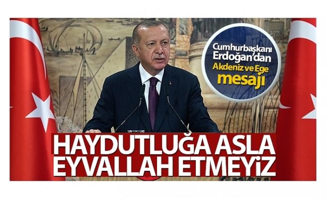 Cumhurbaşkanı Erdoğan: 'Akdeniz ve Ege'de korsanlığa, haydutluğa asla eyvallah etmeyiz'