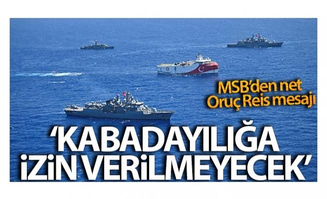 MSB'den Oruç Reis paylaşımı: 'Bölgede hiçbir hukuksuzluğa ve kabadayılığa izin verilmeyecek'