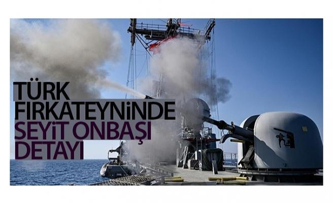Türk fırkateyninde Seyit Onbaşı detayı