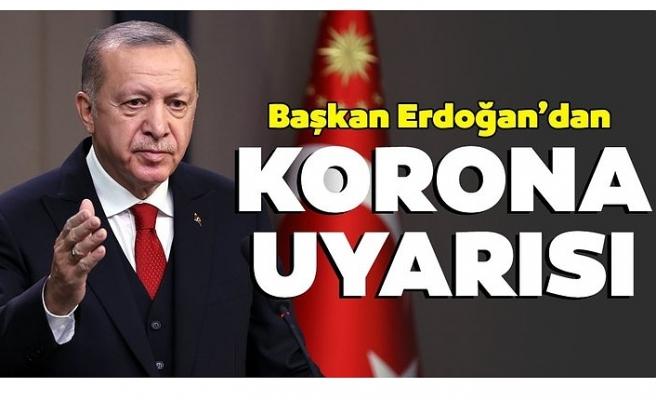 Başkan Erdoğan'dan vatandaşlara koronavirüs uyarısı
