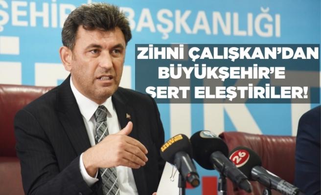 Zihni Çalışkan'dan Büyükşehir'e sert eleştiriler!