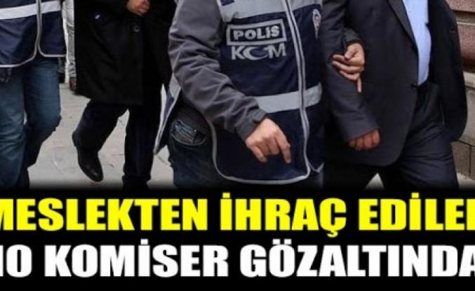 Meslekten ihraç edilen 10 komiser yardımcısı gözaltına alındı